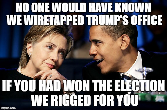 Meme: Obama telling Hillary that no one would have known we wiretapped trump's office if you had won the election we rigged for you